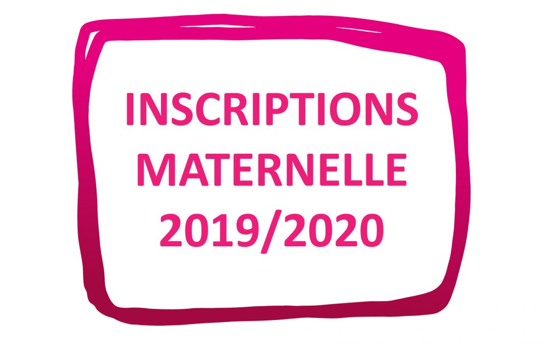 #Inscriptions maternelle 2019/2020