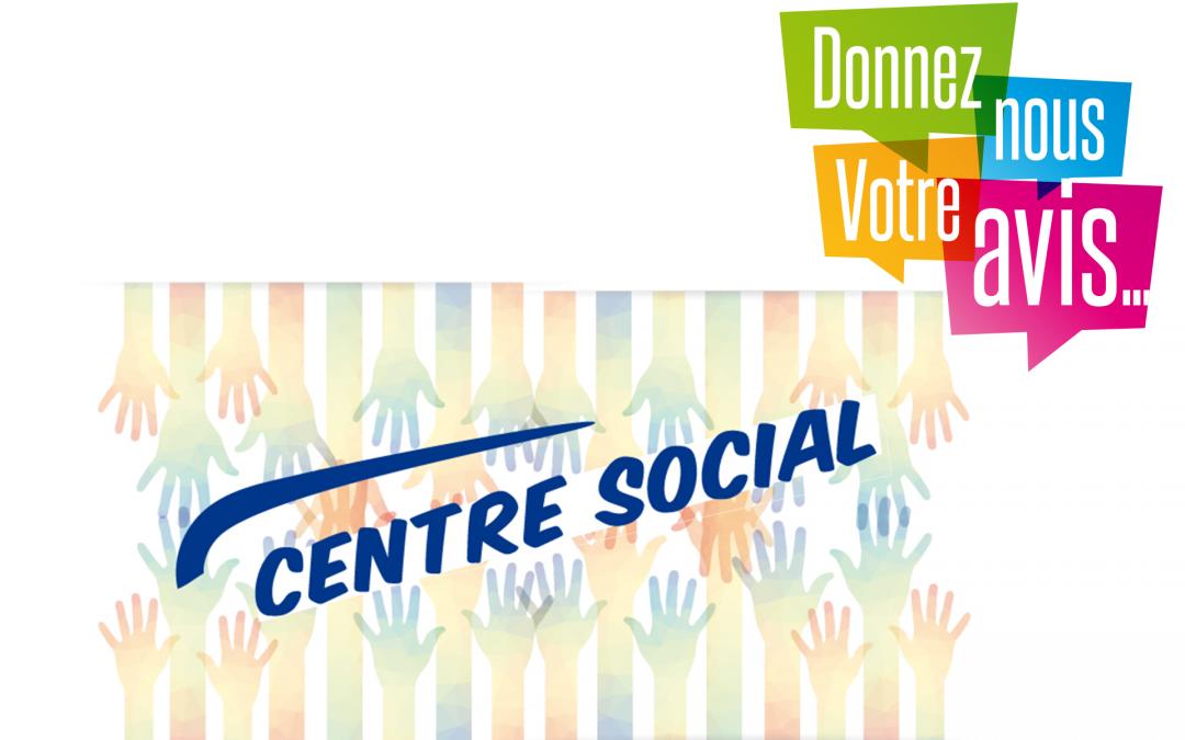 #Centre Social –  Donnez-nous votre avis !